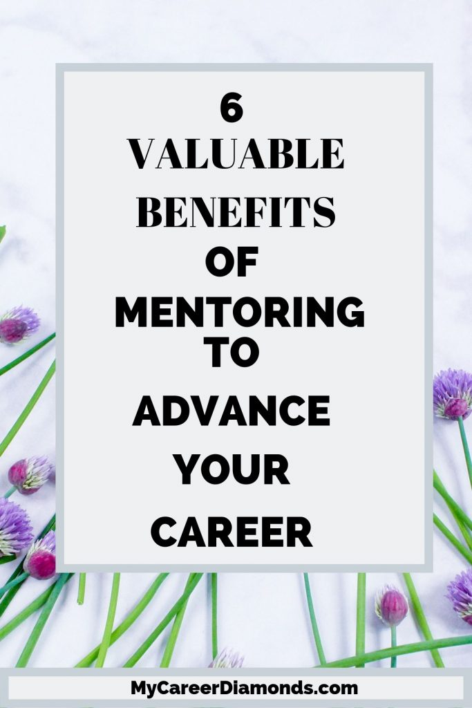 Valuable Benefits of Mentoring To Advance Your Career
