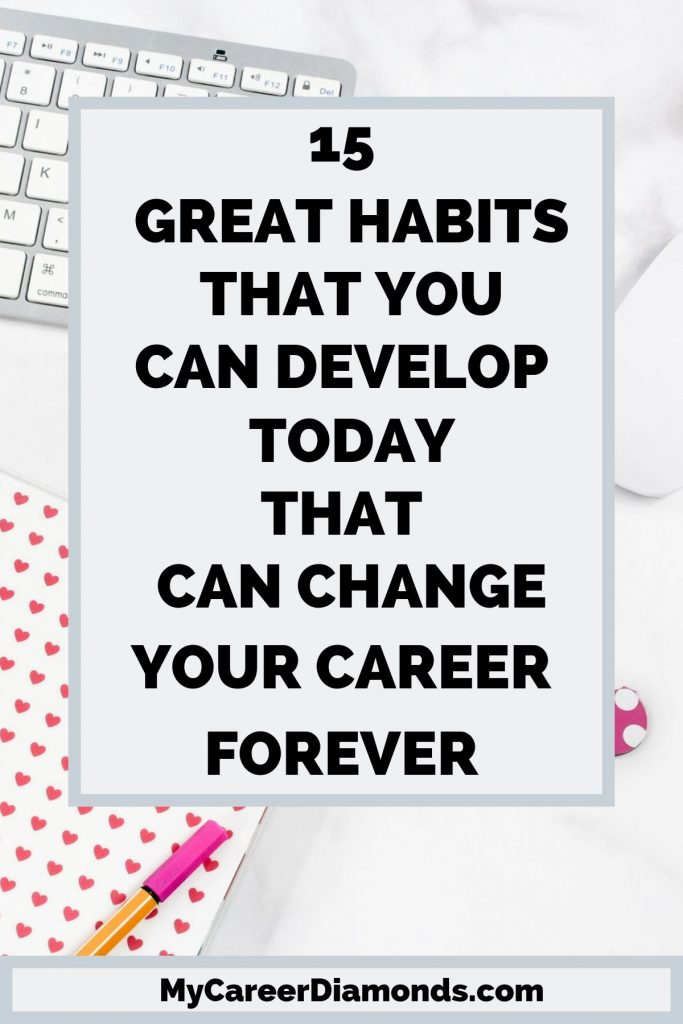 15 Great Habits That You Can Develop Today That Can Change Your Career Forever