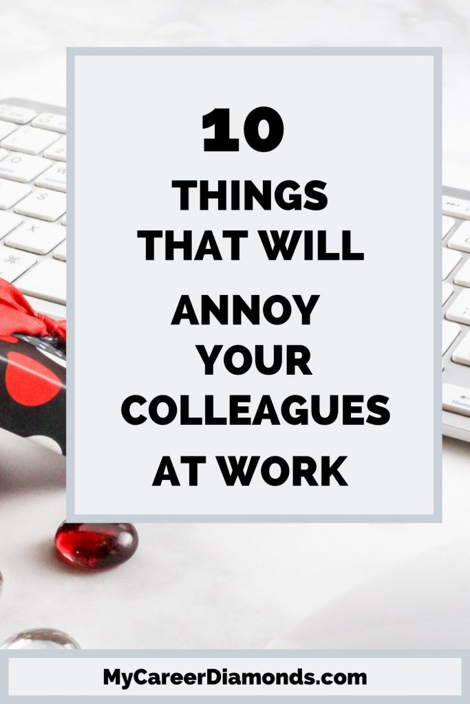 10 Things That Will Annoy Your Colleagues At Work