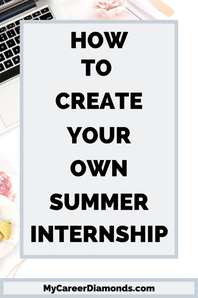 How To Create Your Own Summer Internship