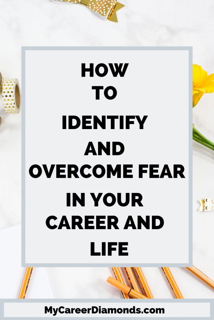 How To Identify And Overcome Fear In Your Career & Life